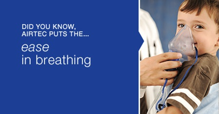 Did you know, Airtec puts the ... ease in breathing